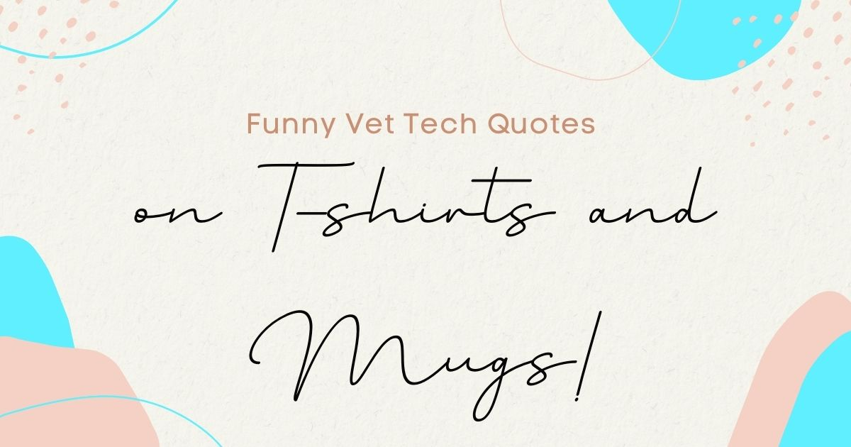 Funny Vet Tech Quotes on T-shirts and Mugs!