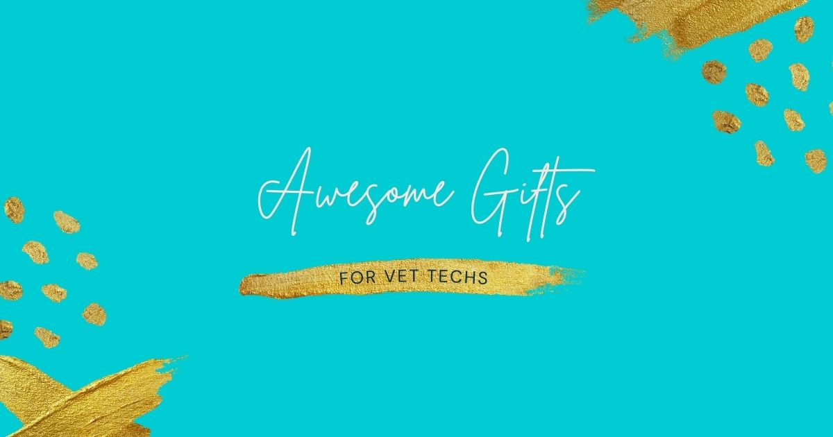 Awesome Gifts for Vet Techs
