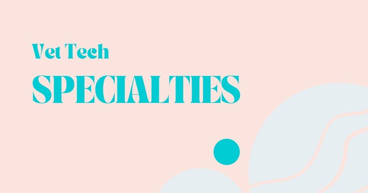 Vet Tech Specialties